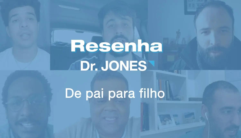 Imagem mostra dizeres: Resenha Dr. JONES: De pai para filho, em letras brancas. No fundo azul semitransparente, há imagens de seis homens que deram seus depoimentos à produção.