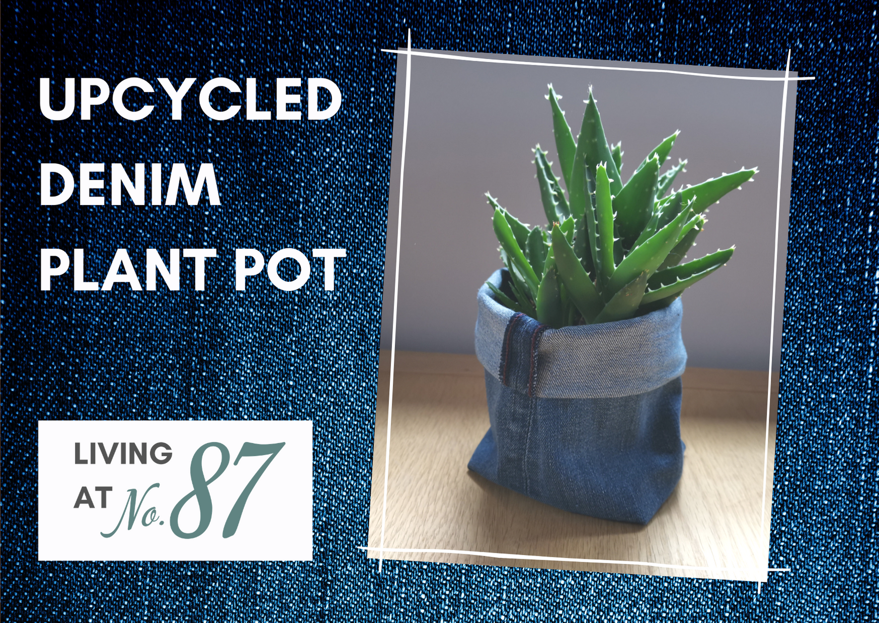 """Denim background with a photo of a plant pot made from the leg of a pair of jeans.  Text reads """"Upcycled denim plant Pot"""" with the Living at No. 87 logo."""