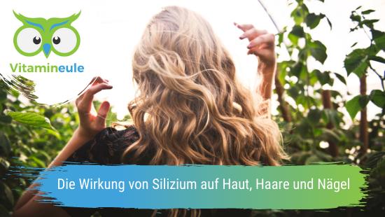 Die Wirkung von Silizium auf Haut, Haare und Nägel