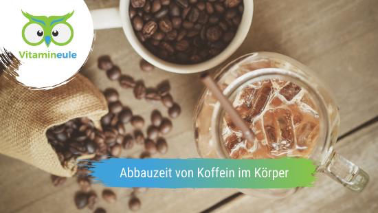 Wie lange dauert es, bis der Körper Koffein abgebaut hat?