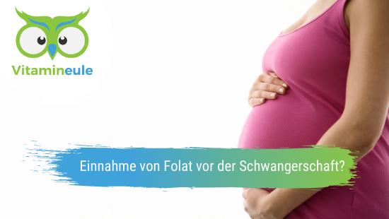 Einnahme von Folat in der Schwangerschaft