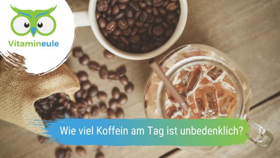 Wie viel Koffein am Tag ist unbedenklich?