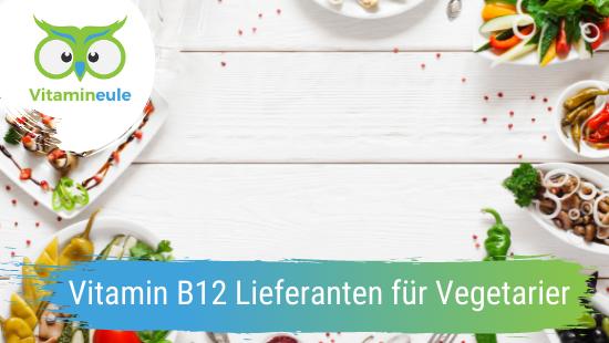 Vitamin B12 Lieferanten für Vegetarier