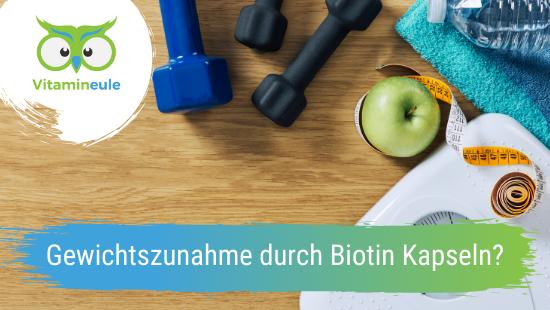 Gewichtszunahme durch Biotin Kapseln?