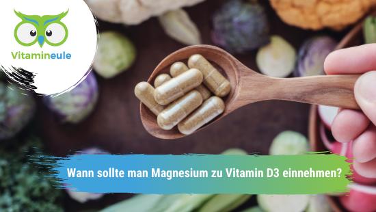 Wann sollte man Magnesium zu Vitamin D3 einnehmen?