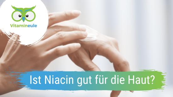 Ist Niacin gut für die Haut?