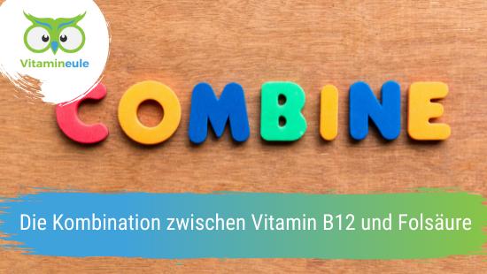 Die Kombination zwischen Vitamin B12 und Folsäure