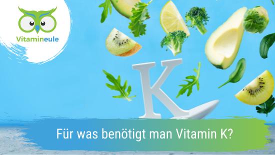 Für was benötigt man Vitamin K?