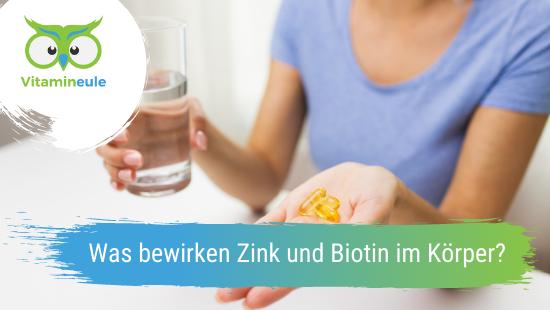 Was bewirken Zink und Biotin im Körper?