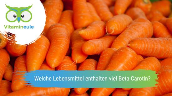 Welche Lebensmittel enthalten viel Beta Carotin?