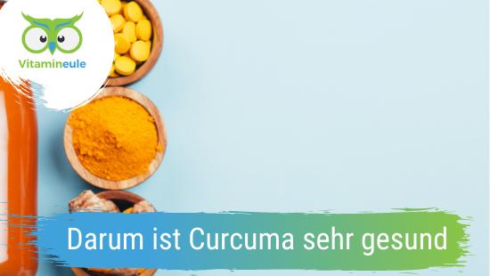 Darum ist Curcuma sehr gesund