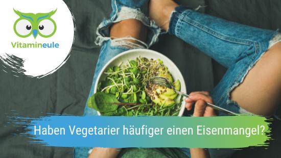 Haben Vegetarier häufiger einen Eisenmangel?
