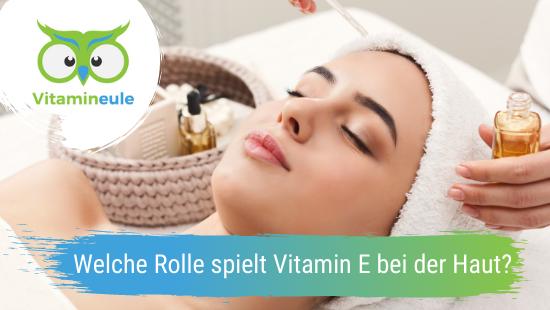 Welche Rolle spielt Vitamin E bei der Haut?