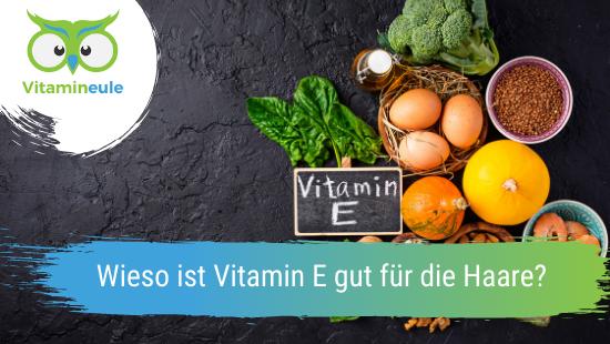 Wieso ist Vitamin E gut für die Haare?
