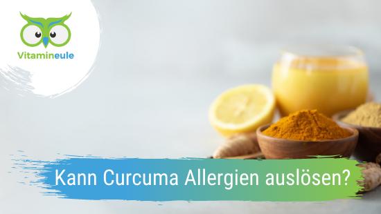 Kann Curcuma Allergien auslösen?