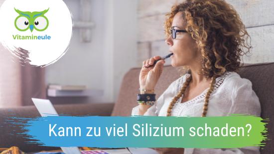 Kann zu viel Silizium schaden?
