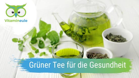 Grüner Tee für die Gesundheit
