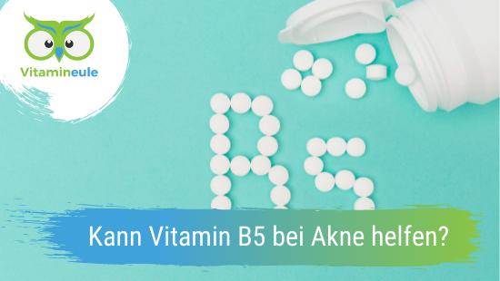 Kann Vitamin B5 bei Akne helfen?