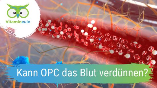Kann OPC das Blut verdünnen?