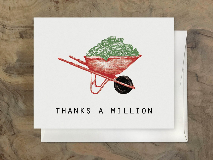 "A card that reads ""Thanks a million"" featuring a wheelbarrow full of cash"