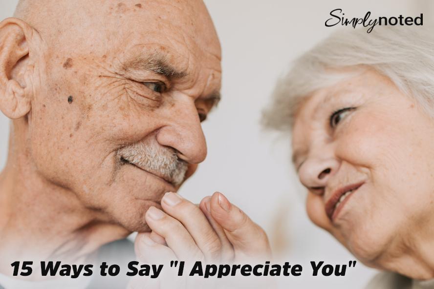 "15 Ways to Say ""I Appreciate You"""