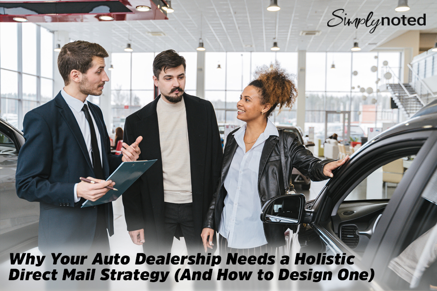 Why Your Auto Dealership Needs a Holistic Direct Mail Strategy (And How to Design One)