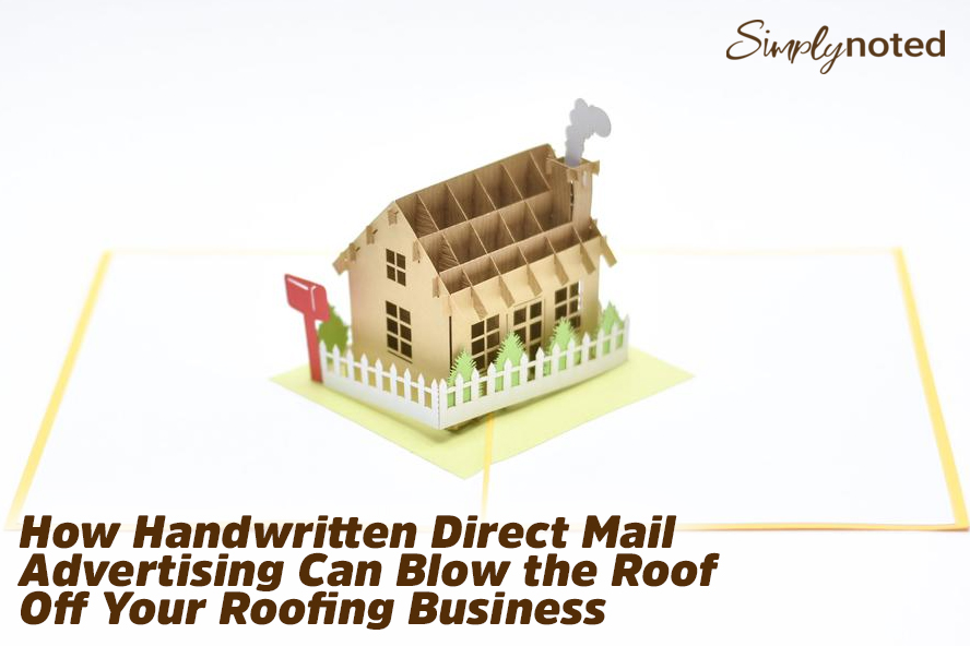 How Handwritten Direct Mail Advertising Can Blow the Roof Off Your Roofing Business