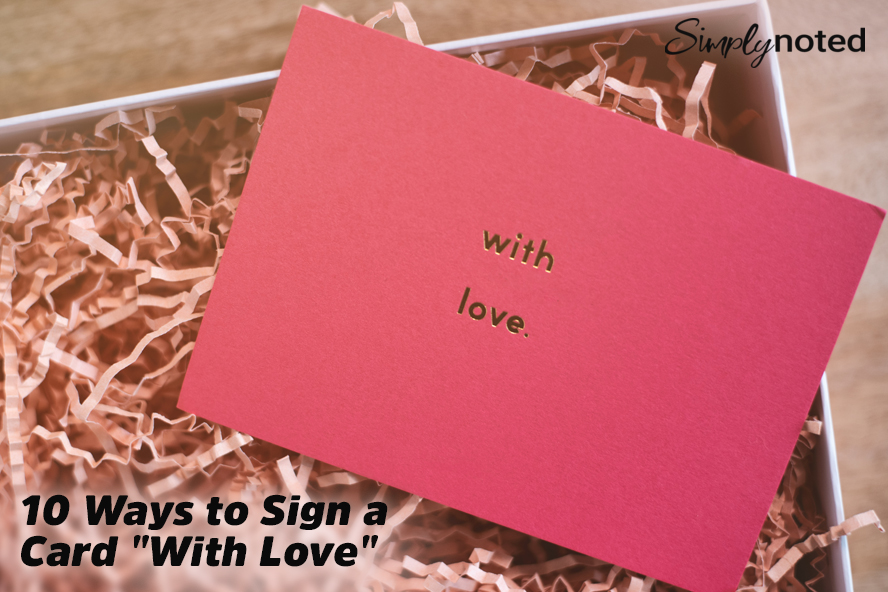 """10 Ways to Sign a Card """"With Love"""""""