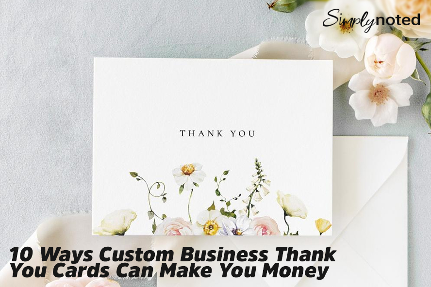 10 Ways Custom Business Thank You Cards Can Make You Money