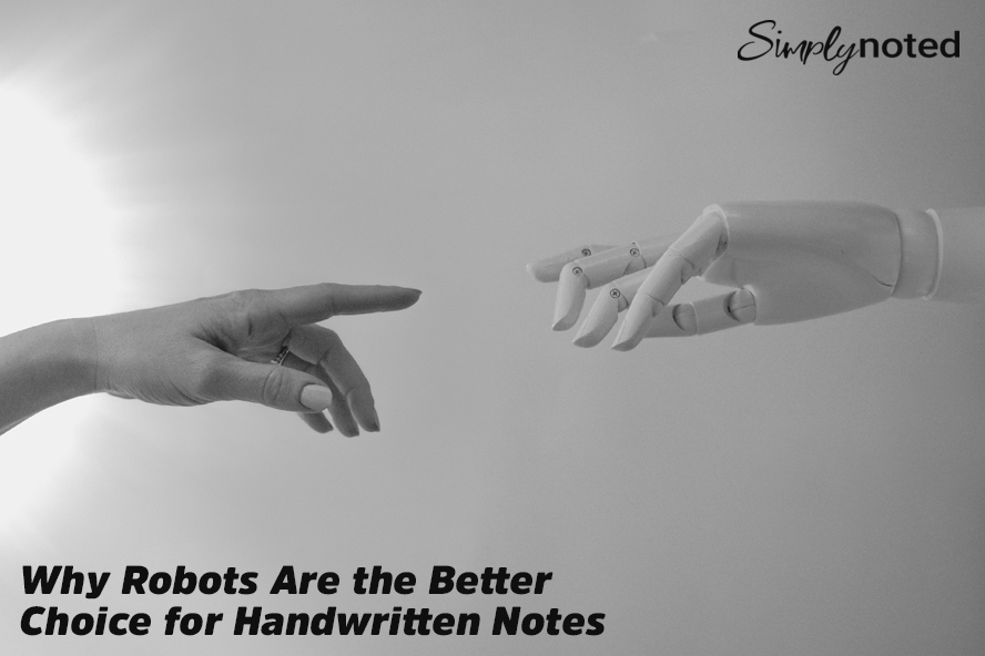 Why Robots Are the Better Choice for Handwritten Notes
