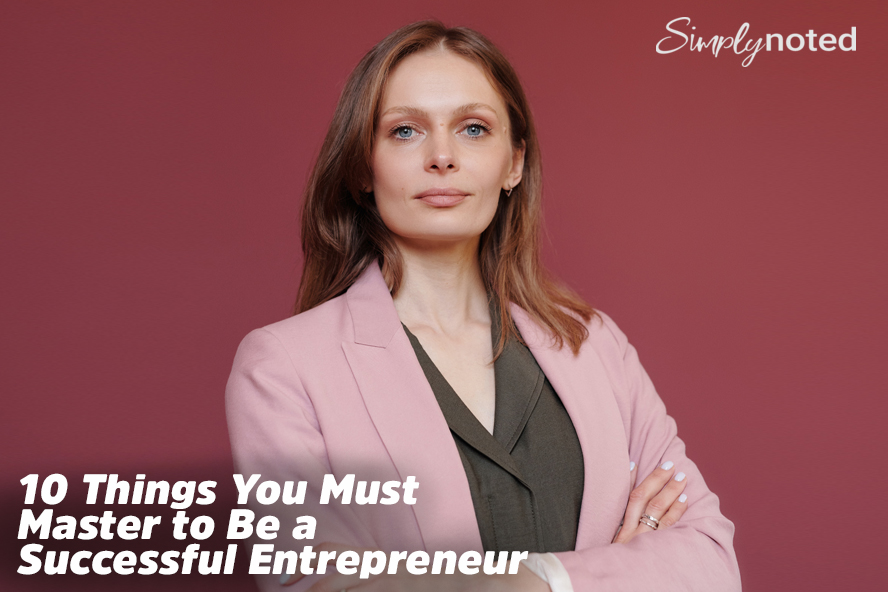 10 Things You Must Master to Be a Successful Entrepreneur