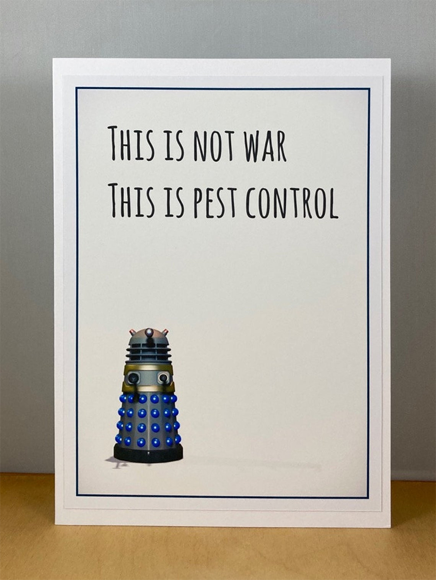 """A card with the picture of a Dalek that reads """"This is not war. This is pest control."""""""