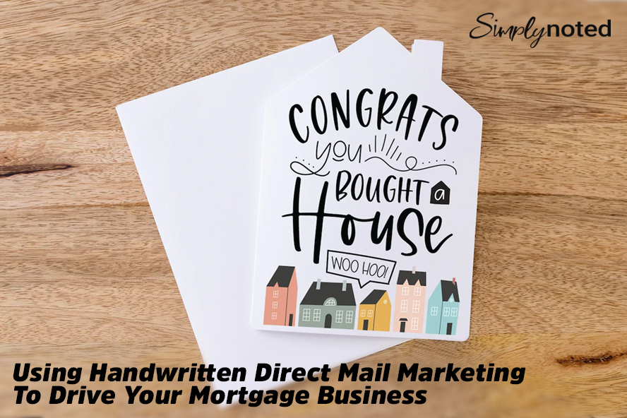Using Handwritten Direct Mail Marketing To Drive Your Mortgage Business