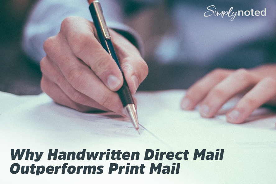 Why Handwritten Direct Mail Outperforms Print Mail