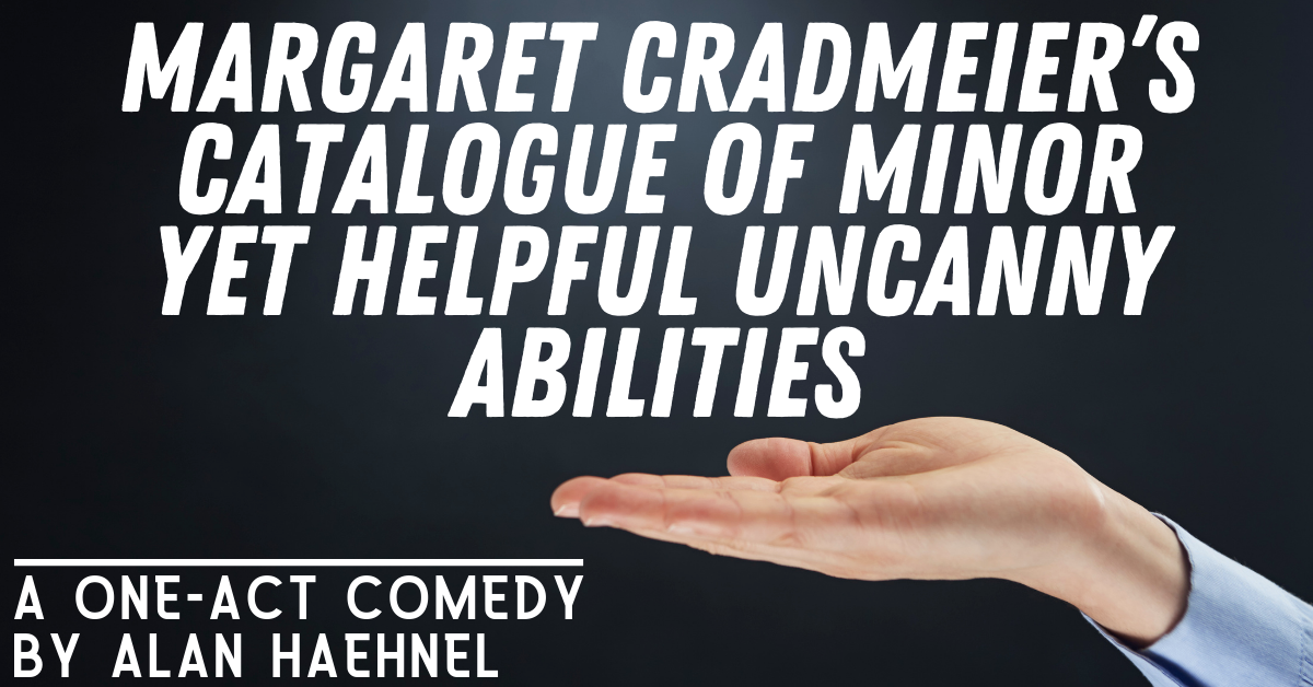 Margaret Cradmeier's Catalogue of Minor Yet Helpful Uncanny Abilities – Stage Partners