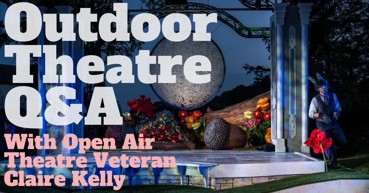 Outdoor Theatre Q&A with Open Air Theatre Veteran Claire Kelly
