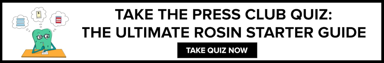THE PRESS CLUB ROSIN STARTER GUIDE